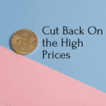 Cut Back On the High Prices