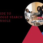 A Definitive Guide to Google Search Console