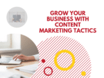 Grow Your Business with Content Marketing Tactics