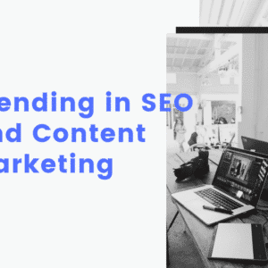 Trending SEO and Content Marketing