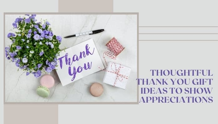 Thoughtful Thank You Gift Ideas to Show Appreciations
