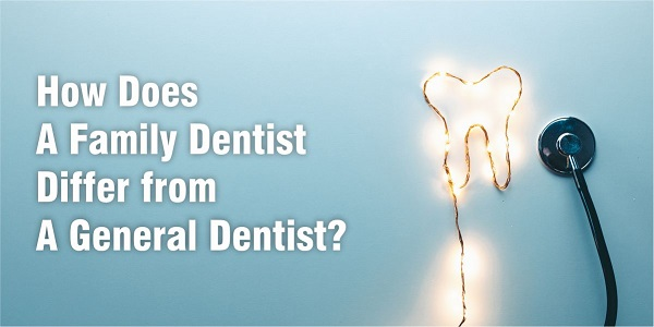 How Does A Family Dentist Differ from A General Dentist?
